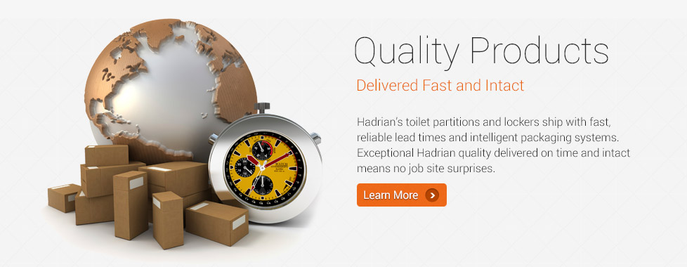 Quality Products Delivered On Time and Intact - Hadrian's toilet partitions and lockers ship with fast, reliable lead times and intelligent packaging systems. Exceptional Hadrian quality delivered on time and intact means no job site surprises.