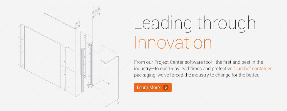 "Leading through Innovation - From our Project Center software tool - the first and best in the industry - to our 2-day lead times and protective ""Jumbo"" container packaging, we've forced the industry to change for the better."